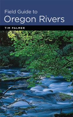 Field Guide to Oregon Rivers By Palmer, Tim